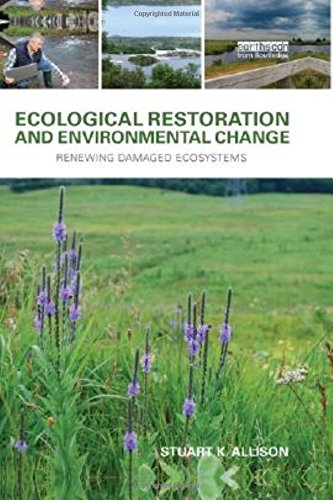 Ecological Restoration and Environmental Change: Renewing Damaged Ecosystems