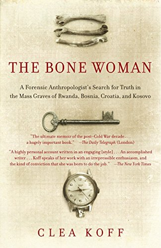 The Bone Woman: A Forensic Anthropologist's Search for Truth in the Mass Graves of Rwanda, Bosnia, Croatia, and Kosovo