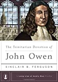 The Trinitarian Devotion of John Owen (A Long Line of Godly Men Profile)