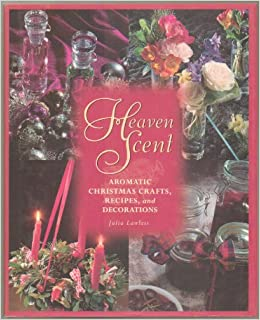 heaven scent aromatic christmas crafts recipes and decorations julia lawless 9780788190957 amazoncom books