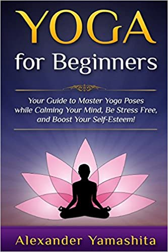 Amazon Fr Yoga For Beginners Your Guide To Master Yoga