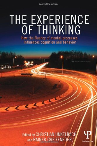The Experience of Thinking: How the Fluency of Mental Processes Influences Cognition and Behaviour