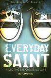 Everyday Saint: Rejecting Sin, Choosing Love (Undercurrent Series)
