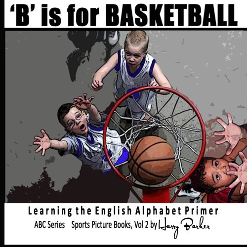 Download B is for Basketball: A Fun Way to Learn your Alphabet! (ABC Sports Picture Books) (Volume 2) PDF