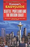 Frommer s EasyGuide to Seattle, Portland and the Oregon Coast (EasyGuides)
