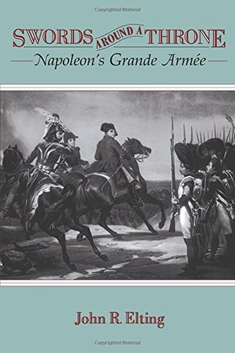 Swords Around A Throne: Napoleon's Grande Armee by John R. Elting (1997-03-22)