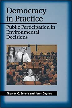 Democracy in Practice: Public Participation in Environmental Decisions by Thomas C. Beierle (March 29, 2002) 1