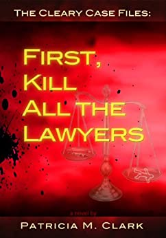 First, Kill All The Lawyers (The Cleary Case Files Book 1) by [Clark, Patricia]