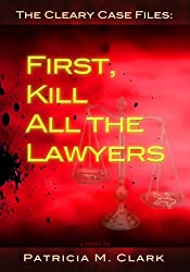 First, Kill All The Lawyers (The Cleary Case Files Book 1)