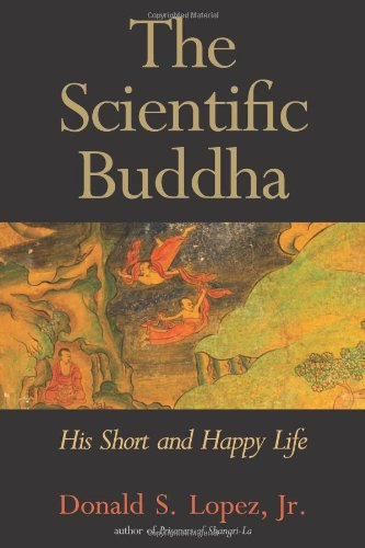 Image of The Scientific Buddha: His Short and Happy Life (The Terry Lectures Series)