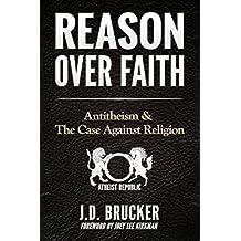 Reason Over Faith: Antitheism & the Case Against Religion