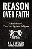 Reason Over Faith: Antitheism & the Case Against Religion