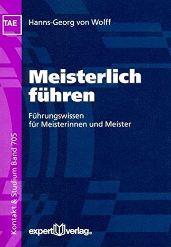 Meisterlich führen: Führungswissen für Meisterinnen und Meister (Kontakt & Studium) Taschenbuch – 19. März 2012 Hanns G. v. Wolff expert 3816931324 Betriebswirtschaft