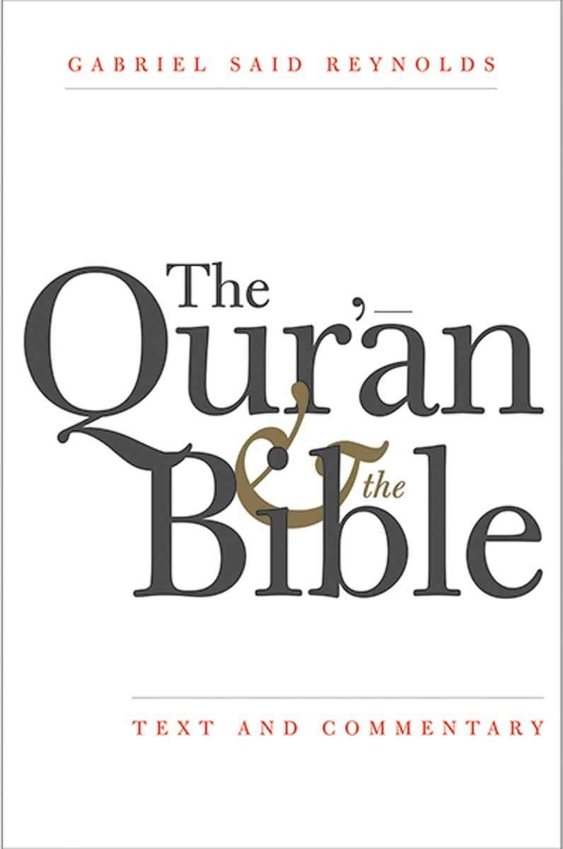 The Qur'an and the Bible: Text and Commentary by Yale University Press