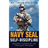 Navy Seal: Self-Discipline: Greatest Lessons of The Toughest Soldiers: Self Confidence, Self Control, Mental Toughness, Resilience