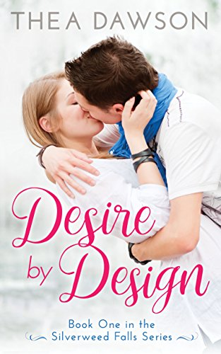 Desire by Design (Silverweed Falls Book 1) by [Dawson, Thea]