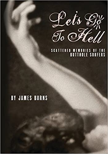 Lets Go to Hell Scattered Memories of the Butthole Surfers