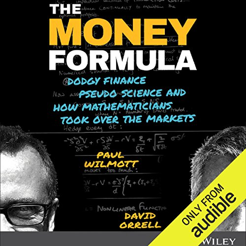D.O.W.N.L.O.A.D The Money Formula: Dodgy Finance, Pseudo Science, and How Mathematicians Took Over the Markets R.A.R