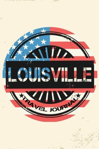 Louisville Travel Journal: Blank Travel Notebook (6x9), 108 Lined Pages, Soft Cover (Blank Travel Journal)(Travel Journals To Write In)(US Flag)