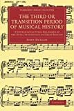 The Third or Transition Period of Musical History : A Course of Lectures Delivered at the Royal Institution of Great Britain, Hullah, John, 1108063985