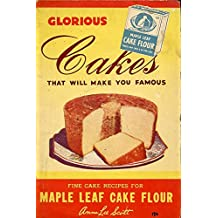 GloriusCakes That Will Make You Famous: Fine Cake Recipes For Maple Leaf Cake Flour