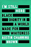 #8: I'm Still Here: Black Dignity in a World Made for Whiteness