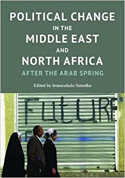 Inmaculada Szmolka - Political Change In The Middle East And North Africa: After The Arab Spring