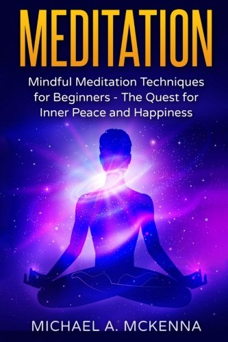 Read Online Meditation: Mindful Meditation Techniques for Beginners: The Quest for Inner Peace and Happiness (Volume 2) PDF