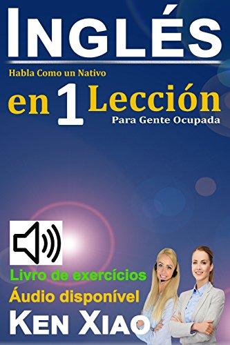 Inglés: Habla Como un Nativo en 1 Lección para Gente Ocupada