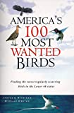 America's 100 Most Wanted Birds, Steven G. Mlodinow, 1560444924