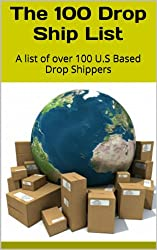 The 100 Drop Ship List: A list of over 100 U.S Based Drop Shippers