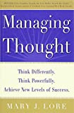 Managing Thought: Think Differently. Think Powerfully. Achieve New Levels of Success (Business Skills and Development)