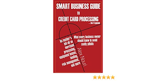 Amazon smart business guide to credit card processing an amazon smart business guide to credit card processing an expos what every business owner should know to avoid costly pitfalls reheart Image collections
