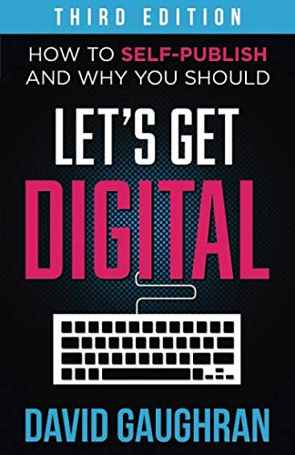 Let's Get Digital: How To Self-Publish, And Why You Should (Third Edition) (Let's Get Publishing) (Volume 1)