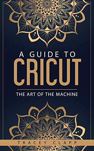 A Guide to Cricut: The Art of the Machine
