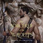 The Sorcerer of the Wildeeps | Kai Ashante Wilson