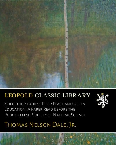 Read Online Scientific Studies: Their Place and Use in Education: A Paper Read Before the Poughkeepsie Society of Natural Science pdf epub