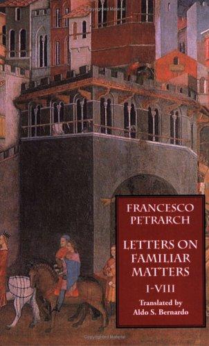 Letters on Familiar Matters (Rerum Familiarium Libri): Vol. 1: Books I-VIII