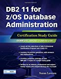 DB2 11 for z/OS Database Administration: Certification Study Guide (DB2 DBA Certification)