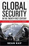 Global Security in the Twenty-First Century : The Quest for Power and the Search for Peace, Kay, Sean, 0742537676