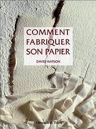 Comment fabriquer son papier à partir de matériaux naturels ou recyclés par David Watson