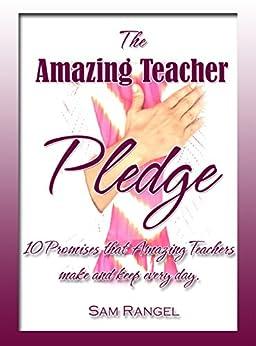 The Amazing Teacher Pledge: 10 Promises That Amazing Teachers Make and Keep Every Day by [Rangel, Sam]