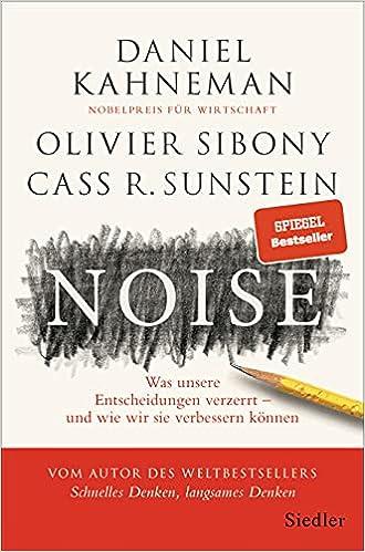 Noise: Was unsere Entscheidungen verzerrt - und wie wir sie verbessern koennen