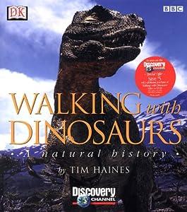 Walking with Dinosaurs: A Natural History DK Publishing