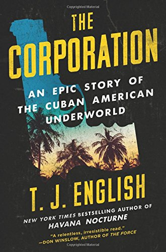 The Corporation: An Epic Story of the Cuban American Underworld cover
