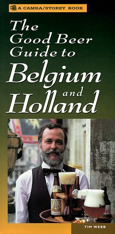The Good Beer Guide to Belgium and Holland (Camra/Storey Book Series) (Belgian Beer Guide)