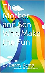 The Mother and Son Who Make the Fun (Teddy and Tilly's Travels Book 3)