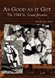 img - for As Good As It Got: The 1944 St. Louis Browns (MO) (Images of Baseball) book / textbook / text book