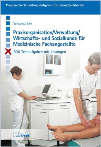 Praxisorganisation /Verwaltung /Wirtschafts- und Sozialkunde für Medizinische Fachangestellte. 800 Testaufgaben mit Lösungen (Lernmaterialien)