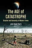 The Age of Catastrophe: Disaster and Humanity in Modern Times